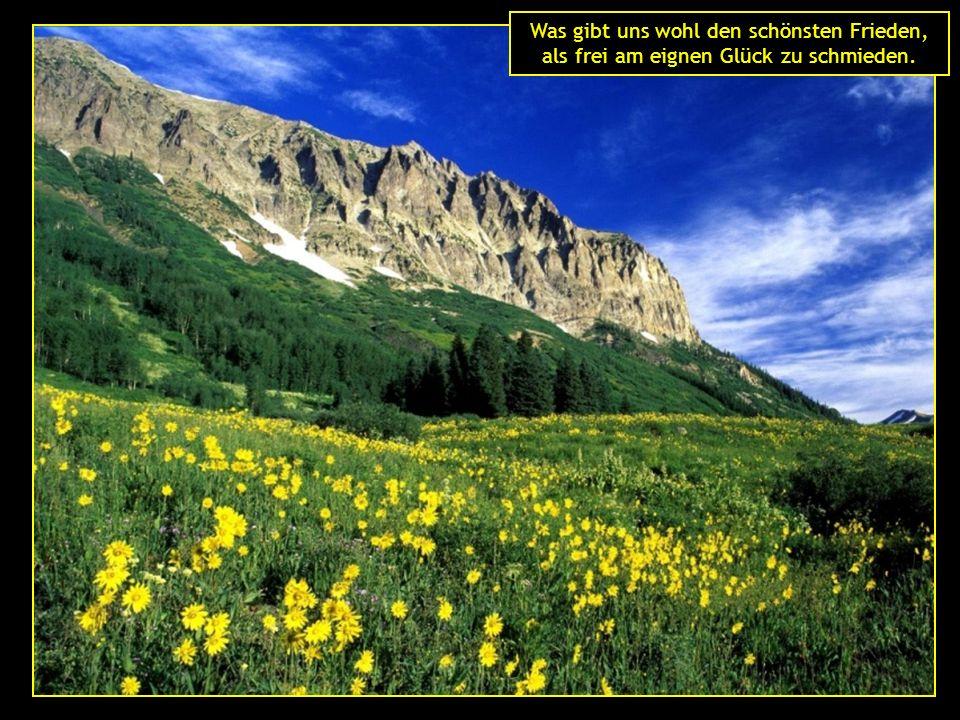 Was gibt uns wohl den schönsten Frieden, als frei am eignen Glück zu schmieden.
