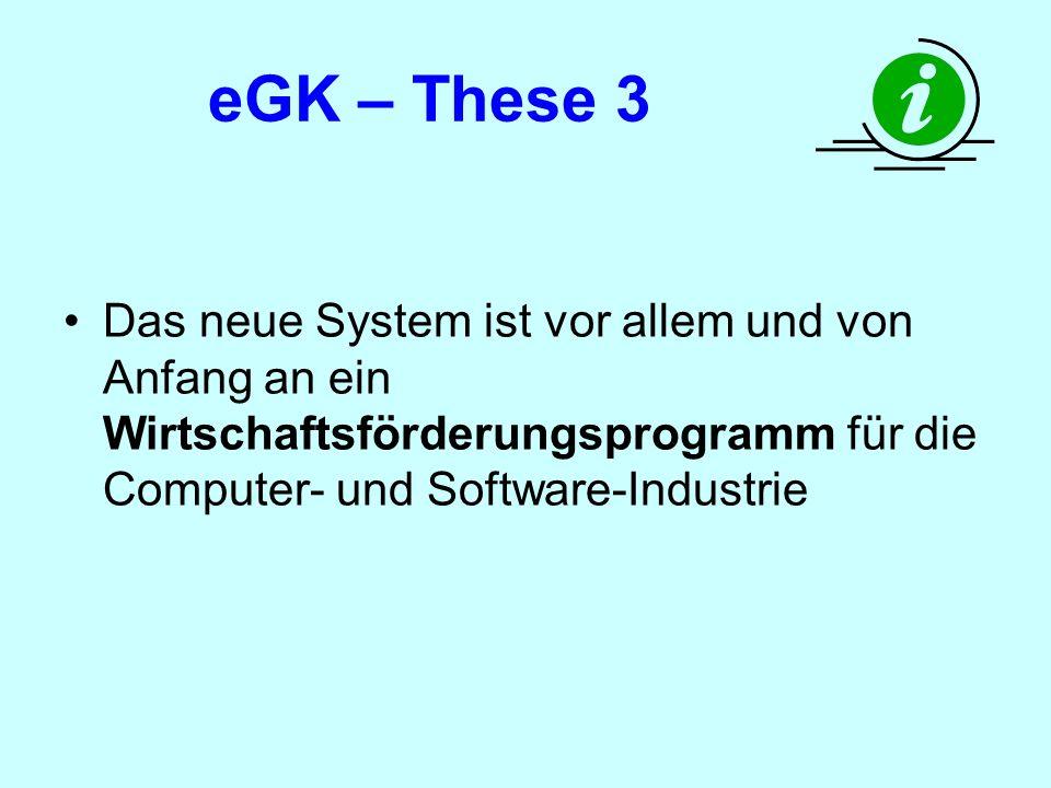 eGK – These 3 Das neue System ist vor allem und von Anfang an ein Wirtschaftsförderungsprogramm für die Computer- und Software-Industrie.