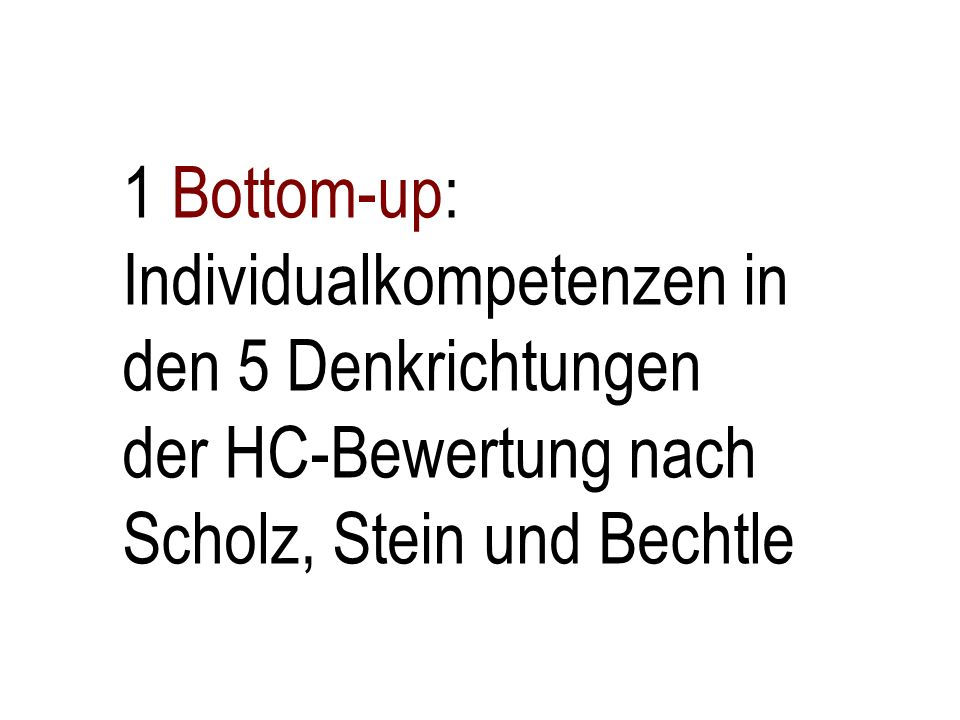 1 Bottom-up: Individualkompetenzen in den 5 Denkrichtungen der HC-Bewertung nach Scholz, Stein und Bechtle