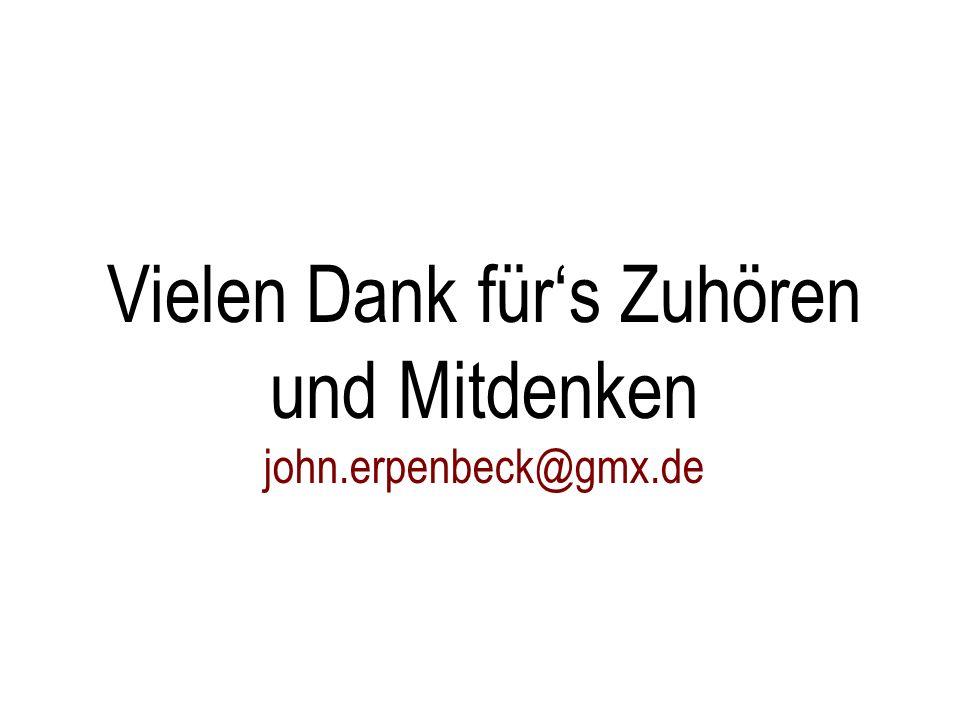 Vielen Dank für's Zuhören und Mitdenken john.erpenbeck@gmx.de