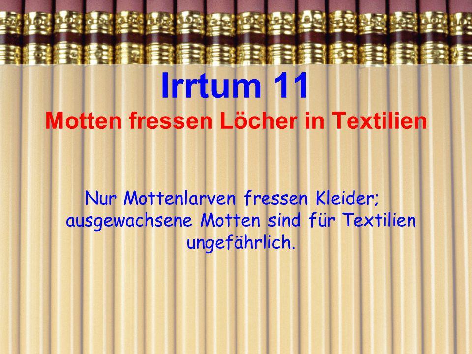 Irrtum 11 Motten fressen Löcher in Textilien