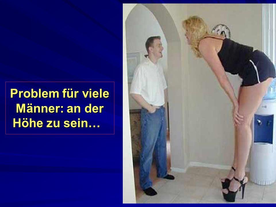 Problem für viele Männer: an der Höhe zu sein…