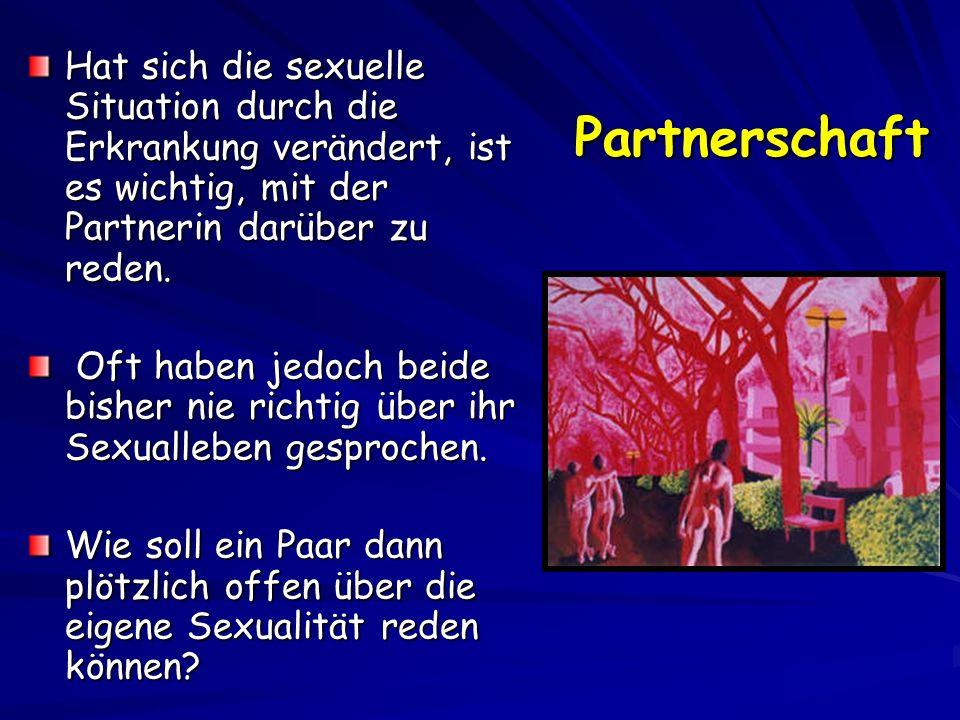 Hat sich die sexuelle Situation durch die Erkrankung verändert, ist es wichtig, mit der Partnerin darüber zu reden.