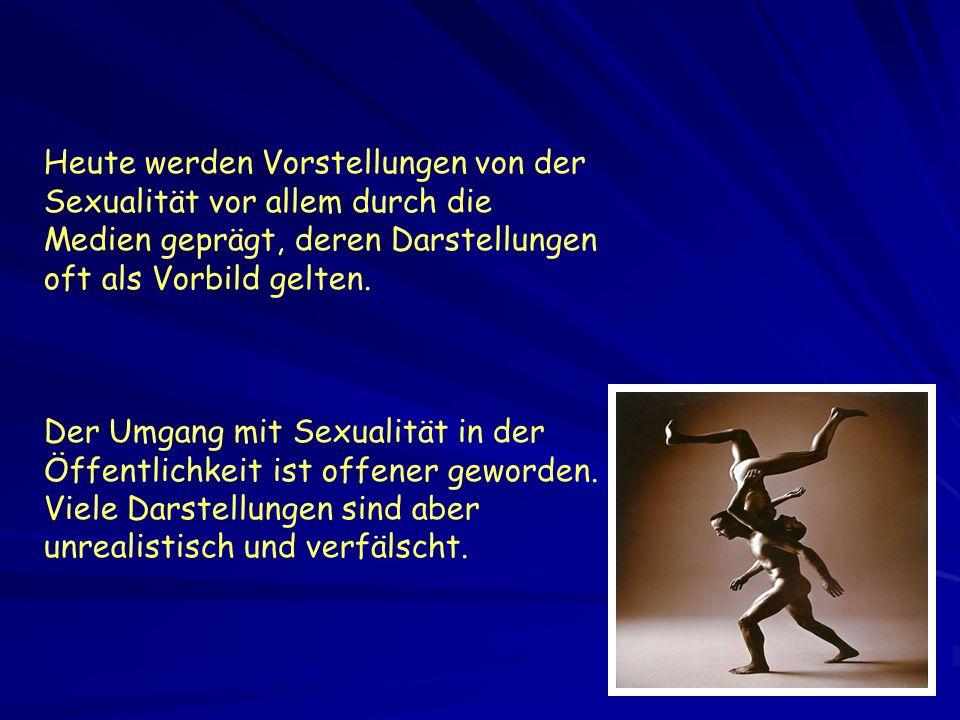 Heute werden Vorstellungen von der Sexualität vor allem durch die Medien geprägt, deren Darstellungen oft als Vorbild gelten.