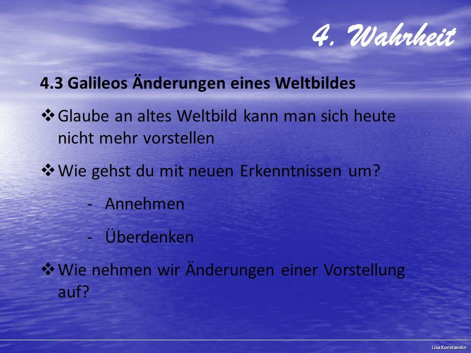 4. Wahrheit 4.3 Galileos Änderungen eines Weltbildes