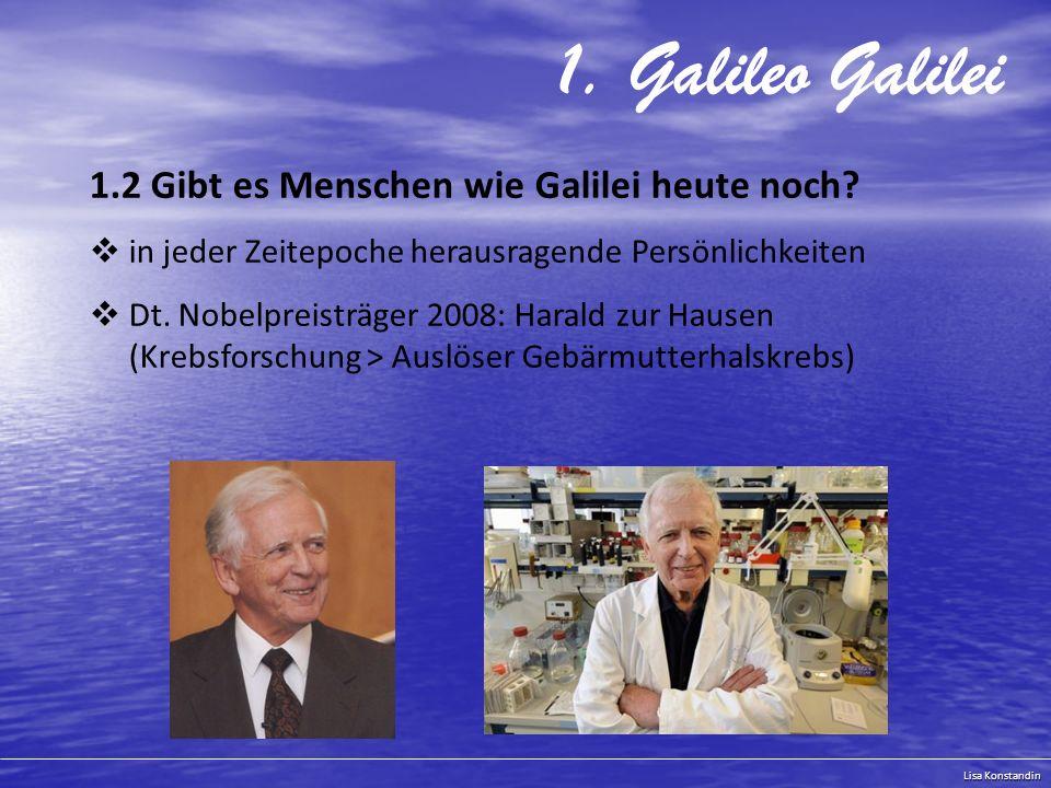 1. Galileo Galilei 1.2 Gibt es Menschen wie Galilei heute noch