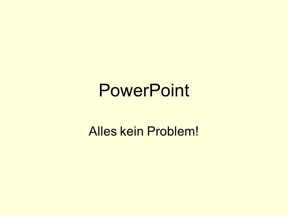 PowerPoint Alles kein Problem!