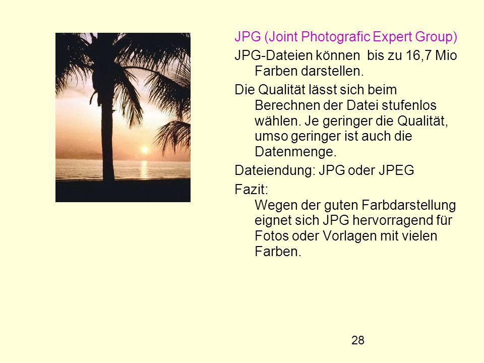 JPG (Joint Photografic Expert Group)