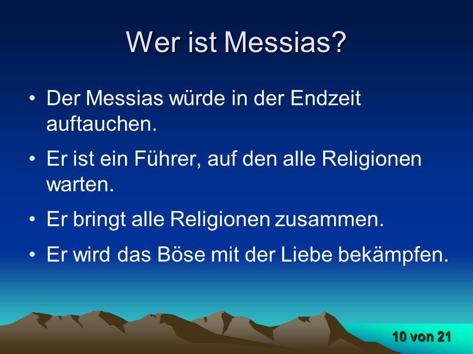 Wer ist Messias Der Messias würde in der Endzeit auftauchen.