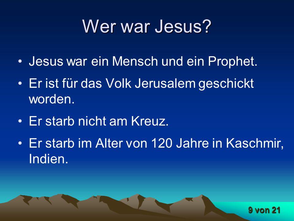 Wer war Jesus Jesus war ein Mensch und ein Prophet.