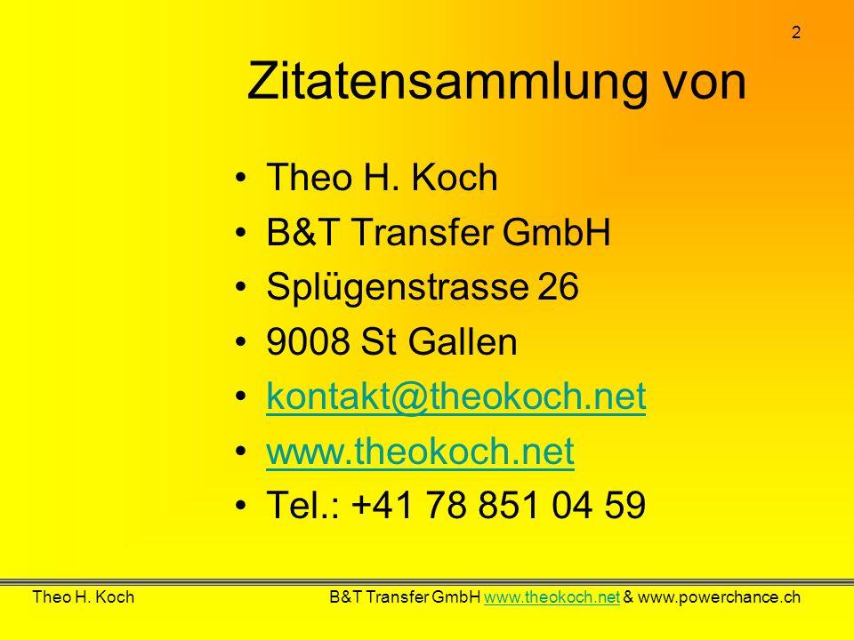Zitatensammlung von Theo H. Koch B&T Transfer GmbH Splügenstrasse 26