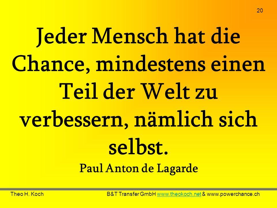 Jeder Mensch hat die Chance, mindestens einen Teil der Welt zu verbessern, nämlich sich selbst. Paul Anton de Lagarde