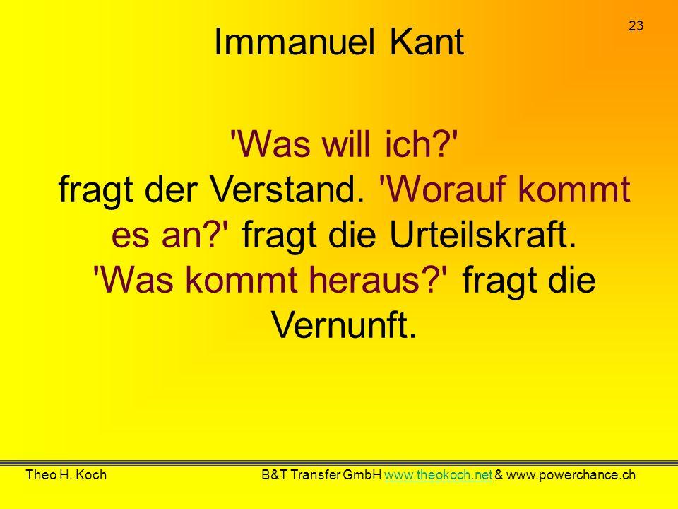 Immanuel Kant Was will ich fragt der Verstand. Worauf kommt es an fragt die Urteilskraft. Was kommt heraus fragt die Vernunft.