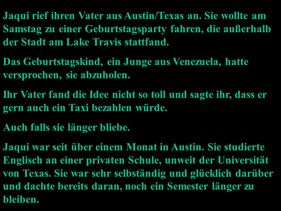 Jaqui rief ihren Vater aus Austin/Texas an