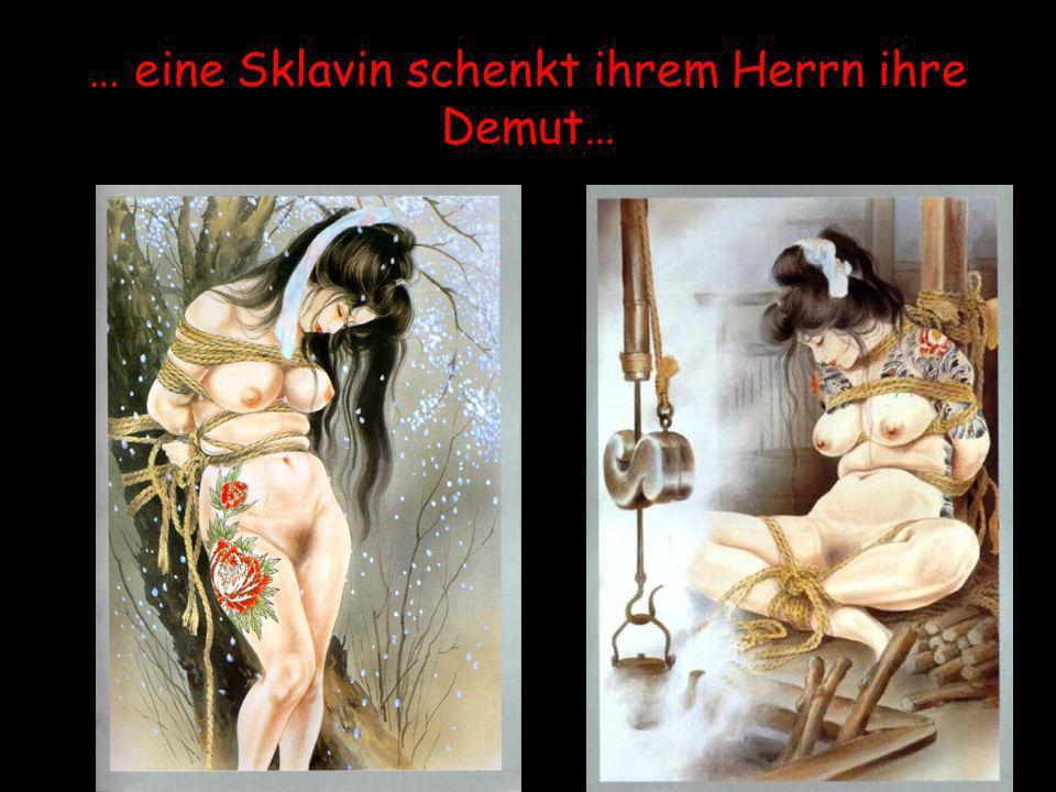 … eine Sklavin schenkt ihrem Herrn ihre Demut…