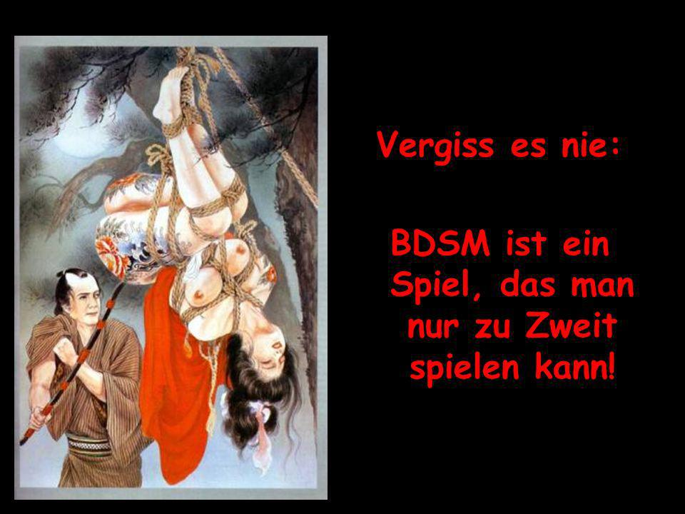 BDSM ist ein Spiel, das man nur zu Zweit spielen kann!