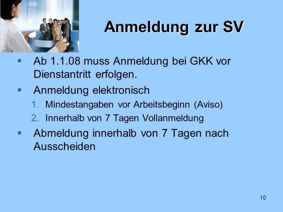Anmeldung zur SV Ab 1.1.08 muss Anmeldung bei GKK vor Dienstantritt erfolgen. Anmeldung elektronisch.