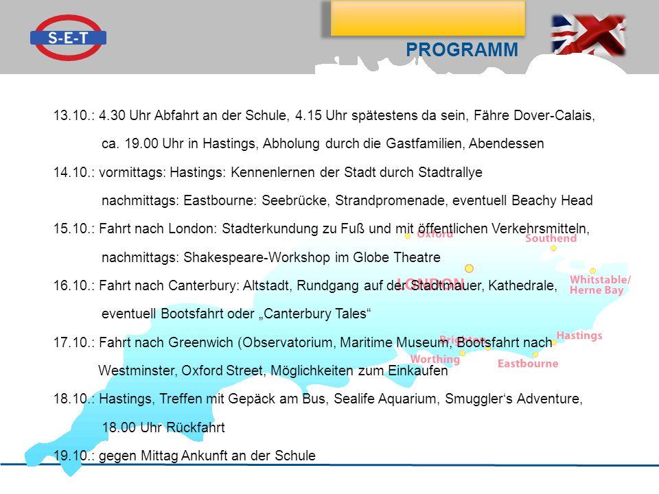 Programm 13.10.: 4.30 Uhr Abfahrt an der Schule, 4.15 Uhr spätestens da sein, Fähre Dover-Calais,