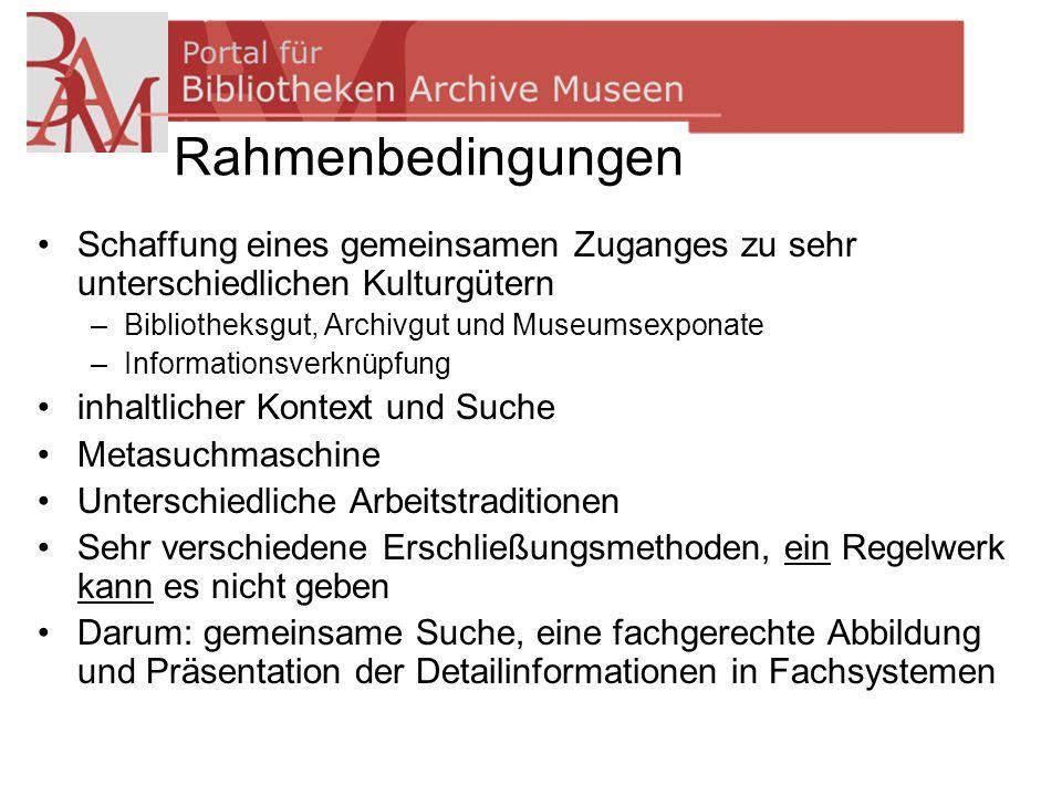 Rahmenbedingungen Schaffung eines gemeinsamen Zuganges zu sehr unterschiedlichen Kulturgütern. Bibliotheksgut, Archivgut und Museumsexponate.