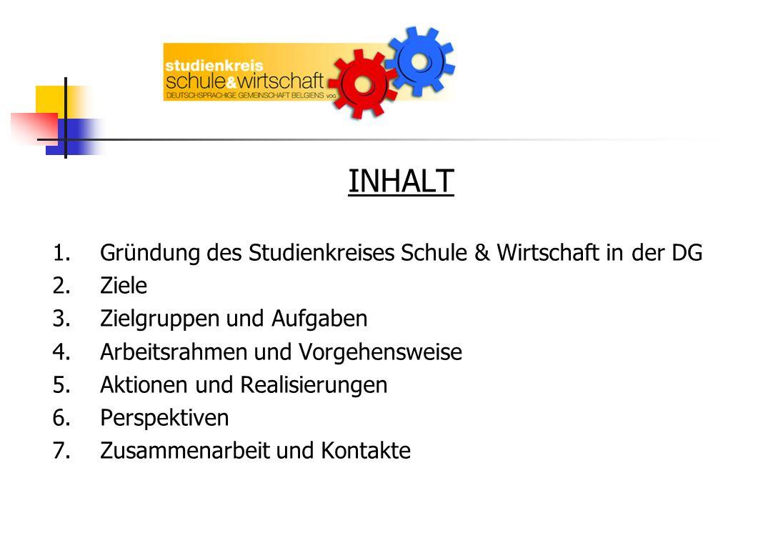 INHALT Gründung des Studienkreises Schule & Wirtschaft in der DG Ziele