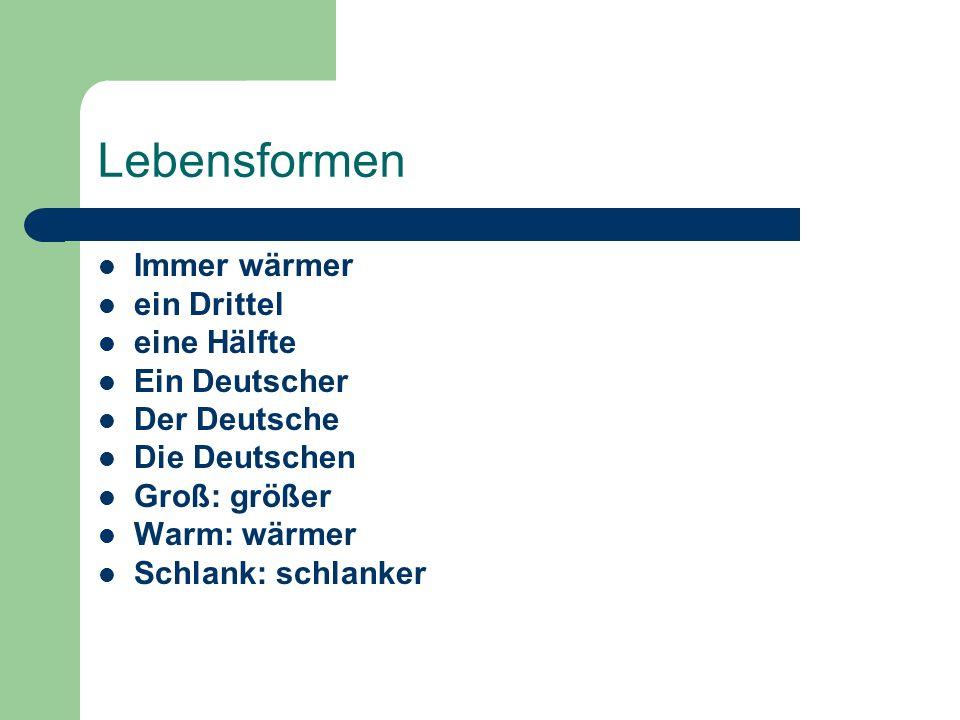Lebensformen Immer wärmer ein Drittel eine Hälfte Ein Deutscher