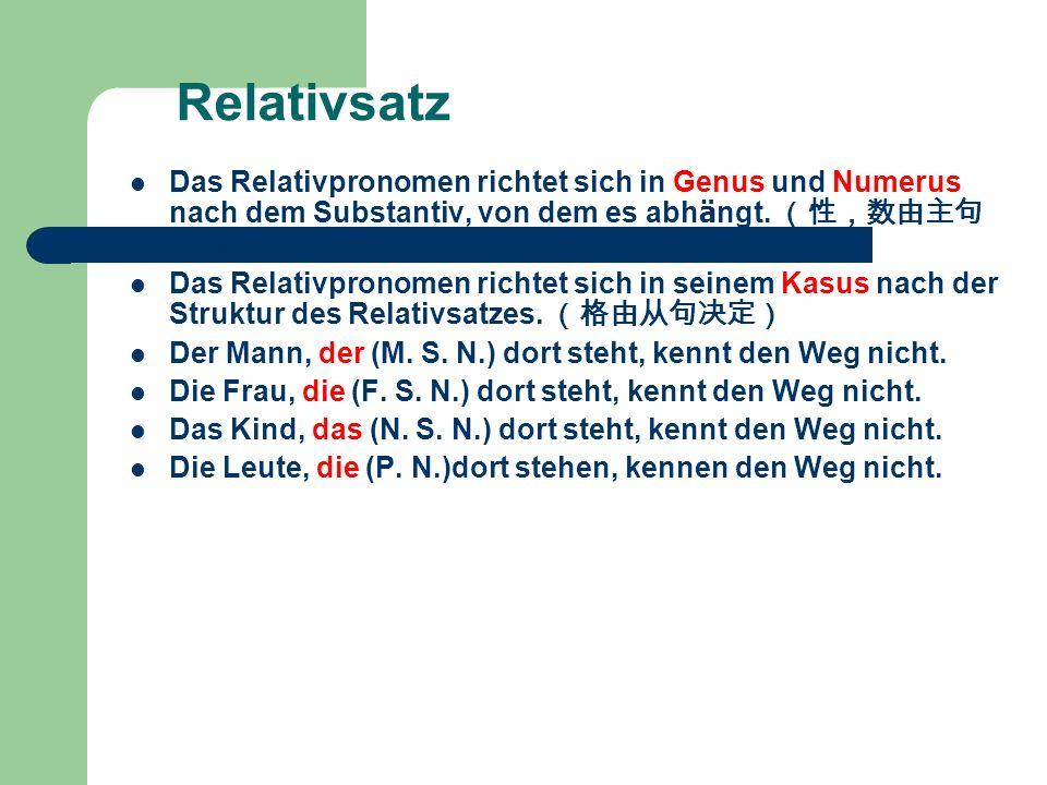 Relativsatz Das Relativpronomen richtet sich in Genus und Numerus nach dem Substantiv, von dem es abhängt. (性,数由主句名词决定)
