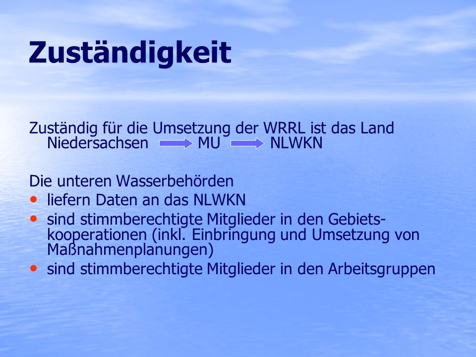 Zuständigkeit Zuständig für die Umsetzung der WRRL ist das Land Niedersachsen MU NLWKN.
