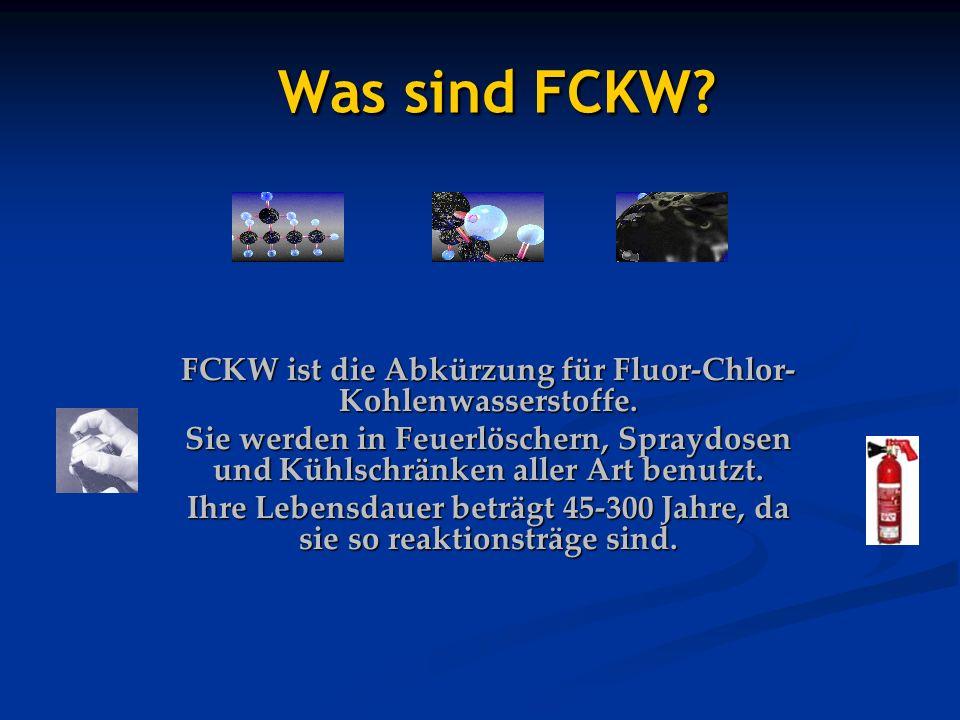 Was sind FCKW FCKW ist die Abkürzung für Fluor-Chlor-Kohlenwasserstoffe.