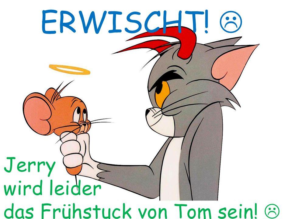ERWISCHT!  Jerry wird leider das Frühstuck von Tom sein! 