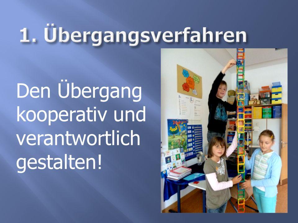 1. Übergangsverfahren Den Übergang kooperativ und verantwortlich gestalten!