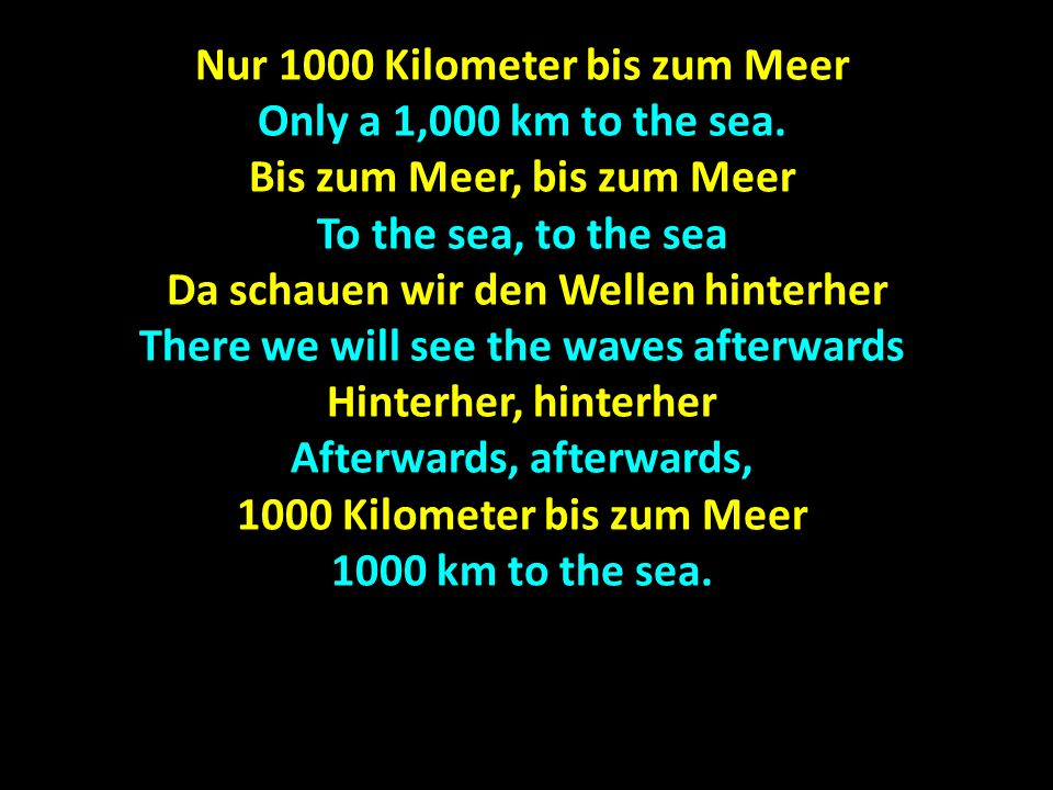 Nur 1000 Kilometer bis zum Meer Only a 1,000 km to the sea.