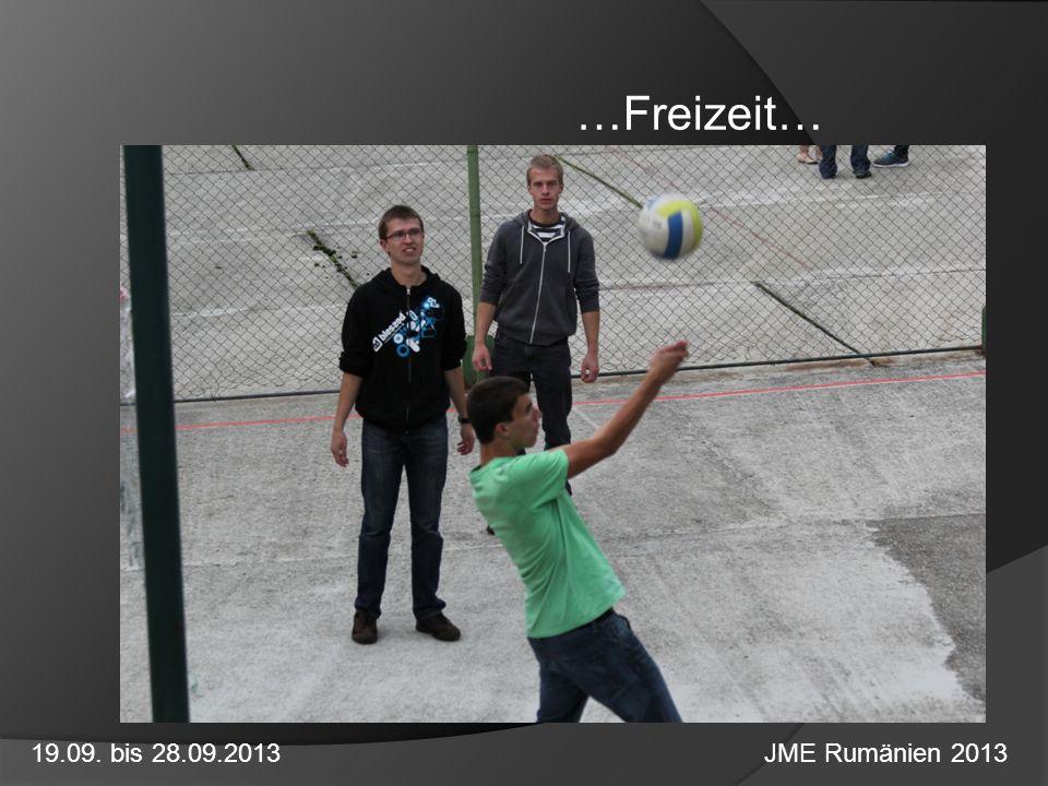 …Freizeit… 19.09. bis 28.09.2013 JME Rumänien 2013