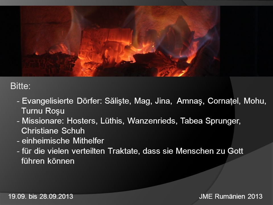 Bitte:Evangelisierte Dörfer: Sălişte, Mag, Jina, Amnaş, Cornaţel, Mohu, Turnu Roşu. Missionare: Hosters, Lüthis, Wanzenrieds, Tabea Sprunger,