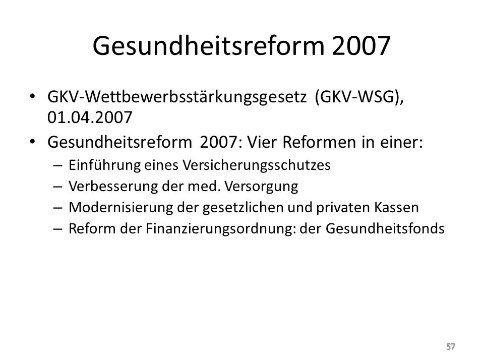 Gesundheitsreform 2007 GKV-Wettbewerbsstärkungsgesetz (GKV-WSG), 01.04.2007. Gesundheitsreform 2007: Vier Reformen in einer: