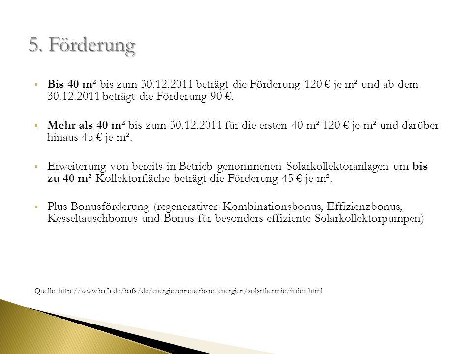 5. Förderung Bis 40 m² bis zum 30.12.2011 beträgt die Förderung 120 € je m² und ab dem 30.12.2011 beträgt die Förderung 90 €.