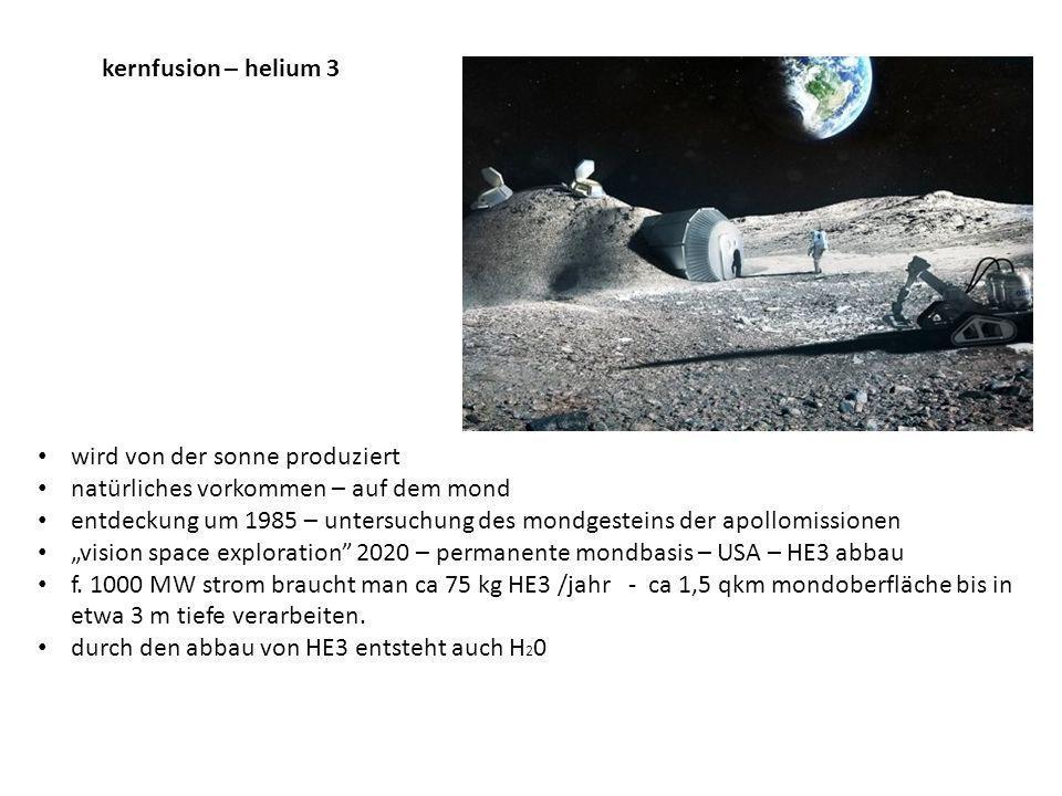 kernfusion – helium 3 wird von der sonne produziert. natürliches vorkommen – auf dem mond.
