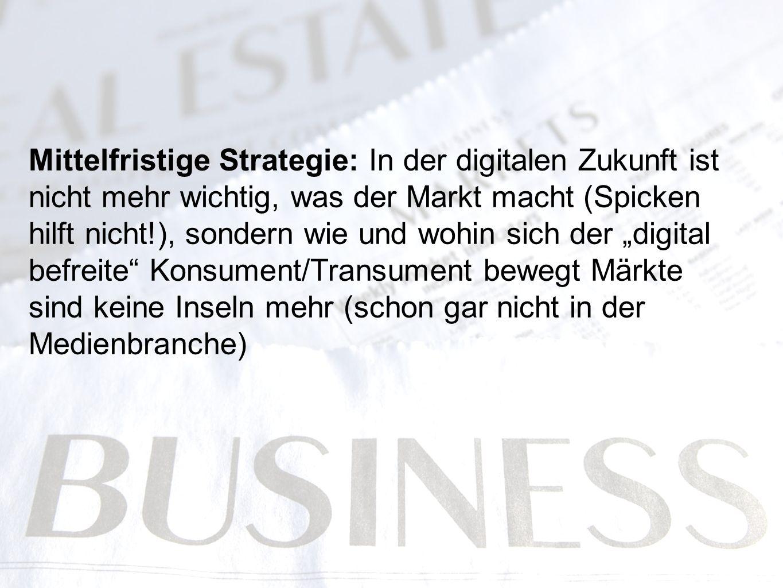 """Mittelfristige Strategie: In der digitalen Zukunft ist nicht mehr wichtig, was der Markt macht (Spicken hilft nicht!), sondern wie und wohin sich der """"digital befreite Konsument/Transument bewegt Märkte sind keine Inseln mehr (schon gar nicht in der Medienbranche)"""