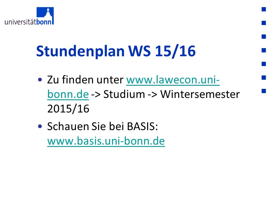 Stundenplan WS 15/16 Zu finden unter www.lawecon.uni-bonn.de -> Studium -> Wintersemester 2015/16.