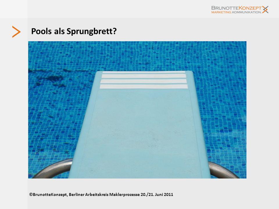 Pools als Sprungbrett ©BrunotteKonzept, Berliner Arbeitskreis Maklerprozesse 20./21. Juni 2011