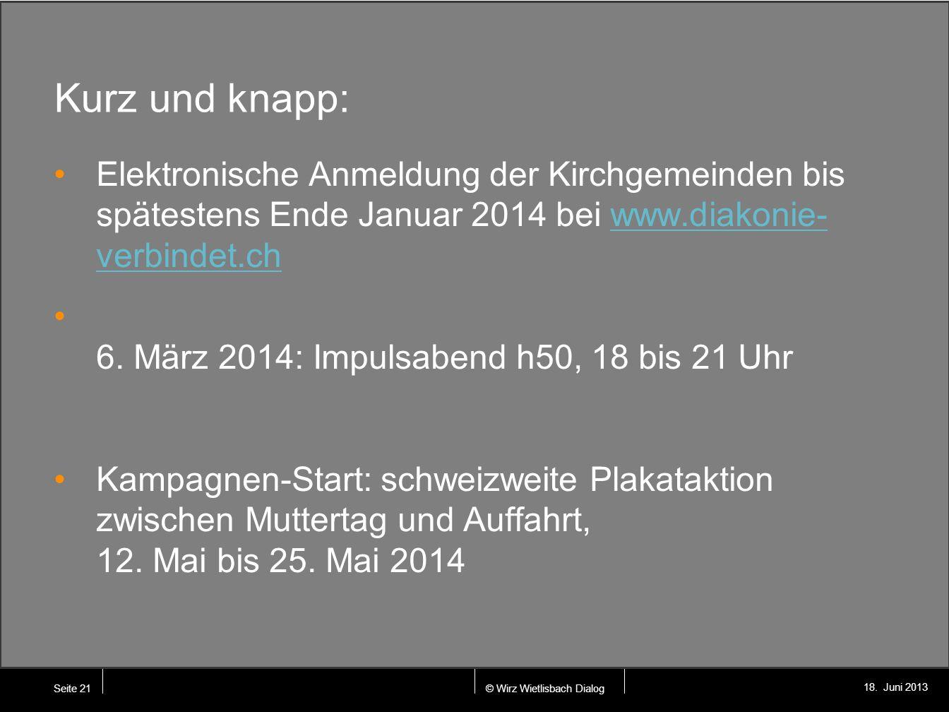 Kurz und knapp: Elektronische Anmeldung der Kirchgemeinden bis spätestens Ende Januar 2014 bei www.diakonie-verbindet.ch.