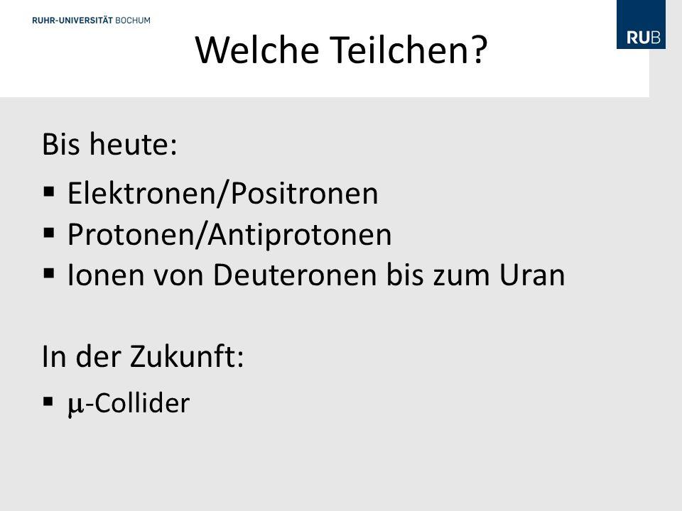 Welche Teilchen Bis heute: Elektronen/Positronen