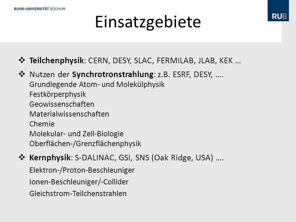 Einsatzgebiete Teilchenphysik: CERN, DESY, SLAC, FERMILAB, JLAB, KEK …