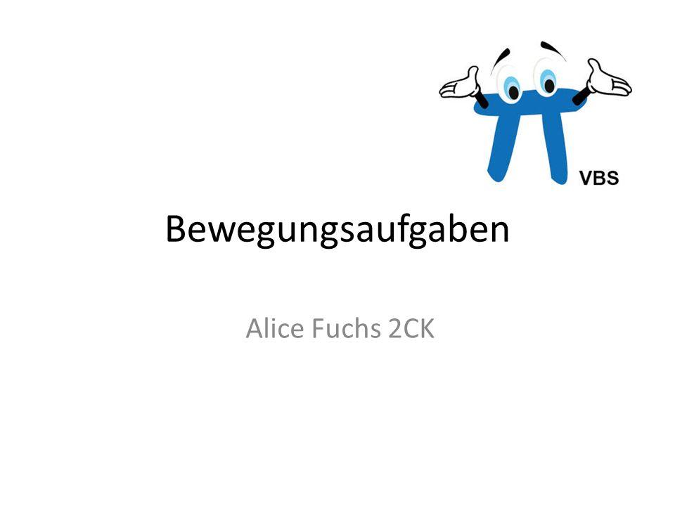Bewegungsaufgaben Alice Fuchs 2CK