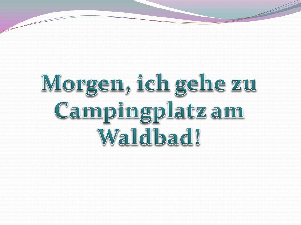 Morgen, ich gehe zu Campingplatz am Waldbad!