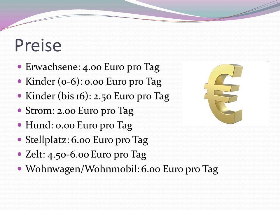 Preise Erwachsene: 4.00 Euro pro Tag Kinder (0-6): 0.00 Euro pro Tag