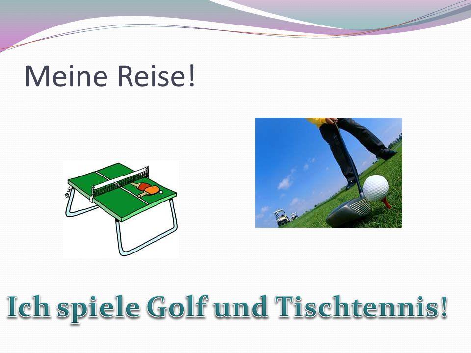 Ich spiele Golf und Tischtennis!