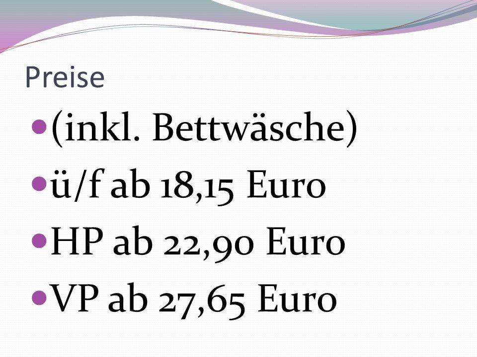 (inkl. Bettwäsche) ü/f ab 18,15 Euro HP ab 22,90 Euro VP ab 27,65 Euro