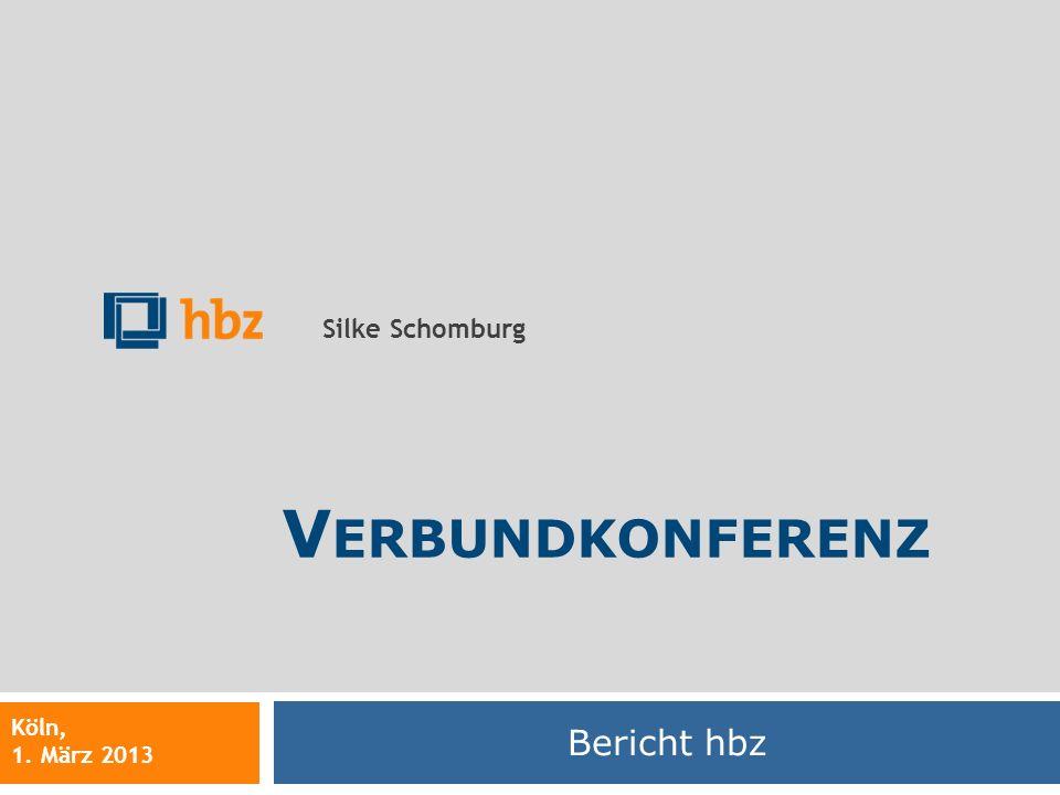Verbundkonferenz Bericht hbz Silke Schomburg Köln, 1. März 2013