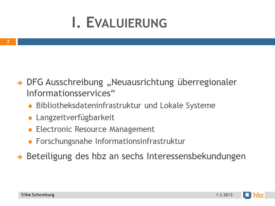 """I. Evaluierung DFG Ausschreibung """"Neuausrichtung überregionaler Informationsservices Bibliotheksdateninfrastruktur und Lokale Systeme."""