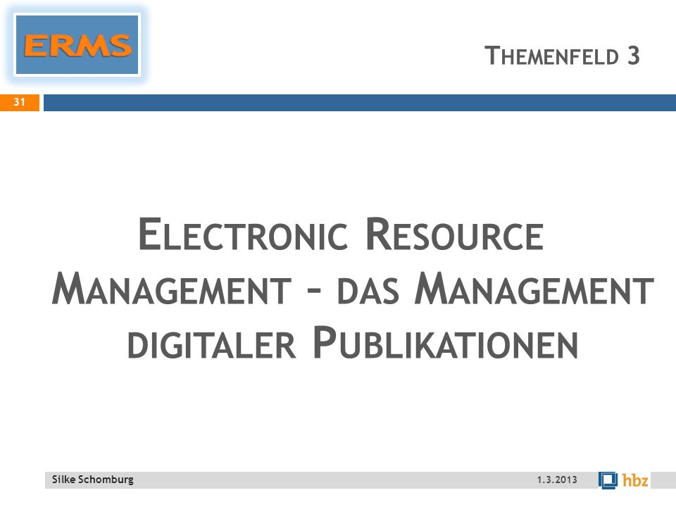 ERMS Themenfeld 3. Electronic Resource Management – das Management digitaler Publikationen. Silke Schomburg.